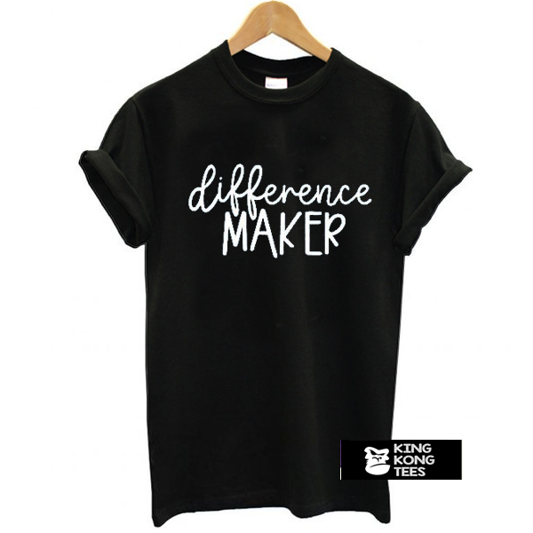 Difference Maker t shirt