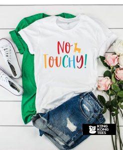 No Touchy t shirt