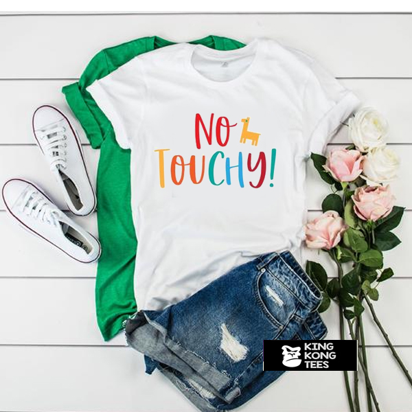 No Touchy t shirt
