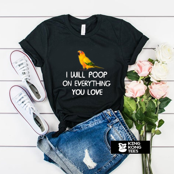 i will poop on everything you love t shirt
