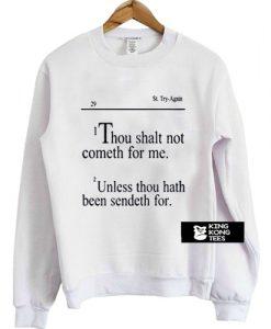 i thou shalt not cometh for me sweatshirt