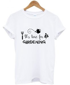 it's time for gardening t shirt RJ22